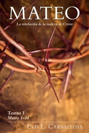 Mateo, la revelación de la realeza de Cristo. Vol. 1