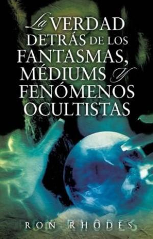 Verdad detrás de los fantasmas, médiums y fenómenos ocultistas, La