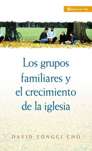 Grupos familiares y el crecimiento de la iglesia, Los