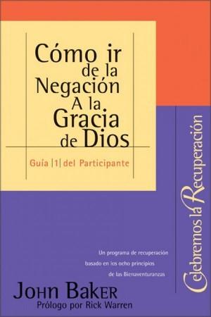 Cómo ir de la negación a la gracia de Dios - Guía del participante. Vol. 1
