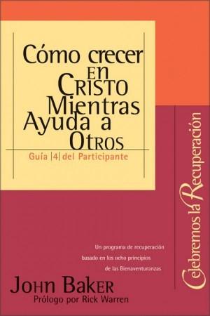 Cómo crecer en Cristo mientras ayuda a otros - Guía del participante. Vol. 4
