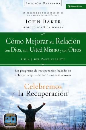 Cómo mejorar su relación con Dios, con usted mismo y con otros - Guía del participante. Vol. 3 (edición revisada)
