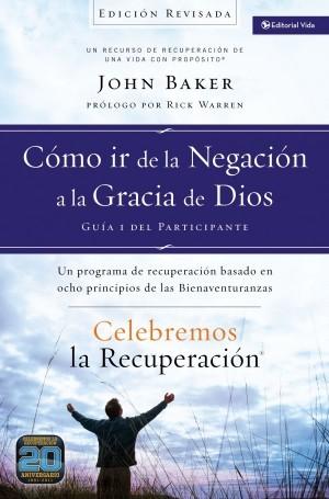 Cómo ir de la negación a la Gracia de Dios - Guía del participante. Vol. 1 (edición revisada)