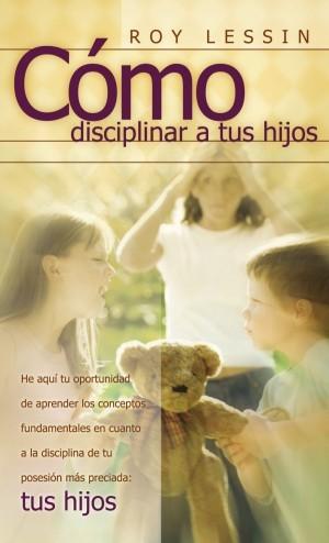 Cómo disciplinar a tus hijos