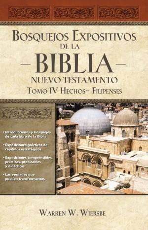 Bosquejos expositivos de la Biblia - Nuevo Testamento. Vol. 4: Hechos - Filipenses