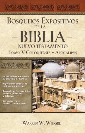 Bosquejos expositivos de la Biblia - Nuevo Testamento. Vol. 5: Colosenses - Apocalipsis