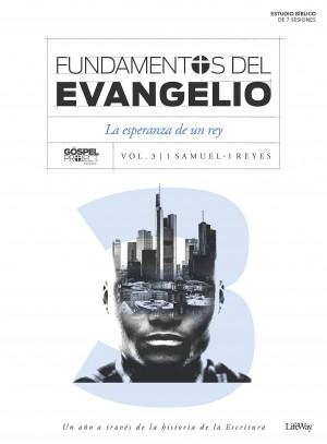 Fundamentos del Evangelio. Vol. 3 - 1 Samuel-1 Reyes: La esperanza de un rey
