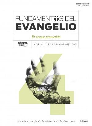 Fundamentos del Evangelio. Vol. 4 - 2 Reyes-Malaquías: El rescate prometido