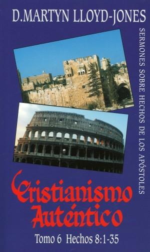 Cristianismo auténtico. Vol. 6: Hechos 8:1-35