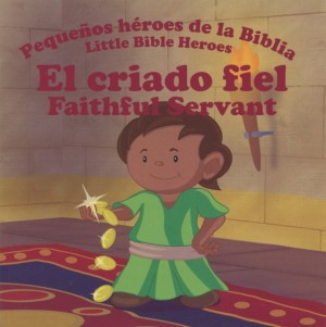 Criado fiel, El: Pequeños héroes de la Biblia (bilingüe)