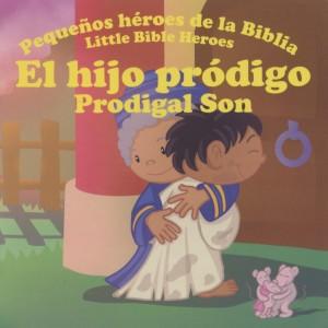 Hijo pródigo, El: Pequeños héroes de la Biblia (bilingüe)