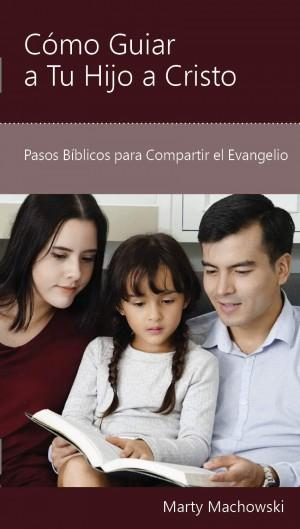 Cómo guiar a tu hijo a Cristo