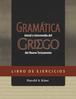 Gramática inicial e intermedia del griego del Nuevo Testamento - Libro de ejercicios