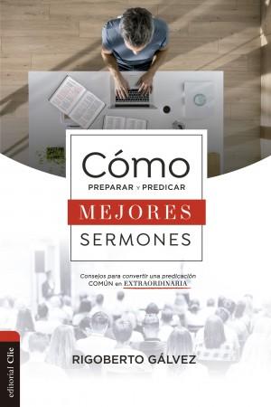 Cómo preparar y predicar mejores sermones
