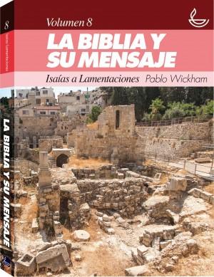 Biblia y su mensaje, La. Vol. 8: Isaías a Lamentaciones