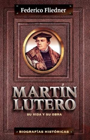Martín Lutero. Su vida y su obra