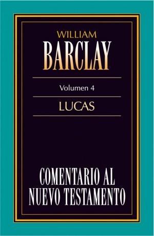 Comentario al N. T. de Barclay. Vol. 04 - Lucas