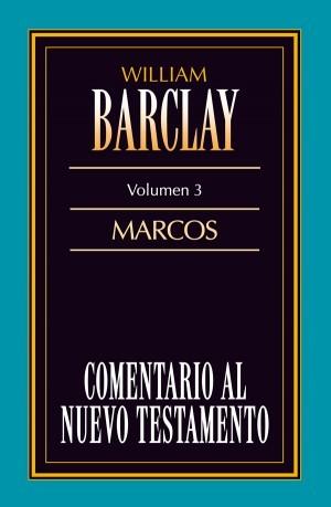 Comentario al N. T. de Barclay. Vol. 03 - Marcos